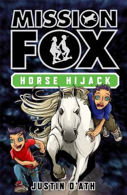Horse Hijack: Mission Fox Book 4 by Justin D'Ath