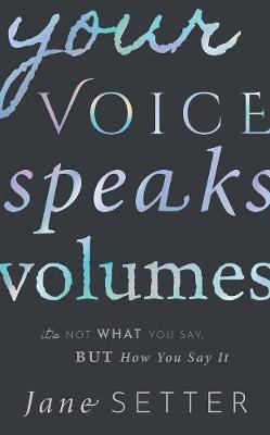 Your Voice Speaks Volumes: It's Not What You Say, But How You Say It by Jane Setter