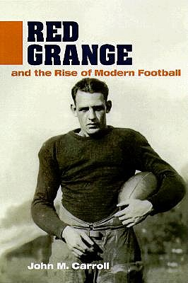 Red Grange and the Rise of Modern Football by John Millar Carroll