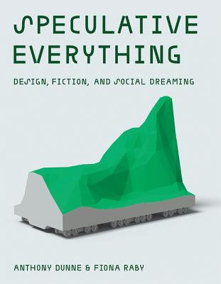 Speculative Everything by Anthony Dunne