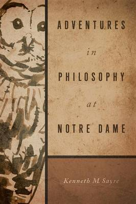 Adventures In Philosophy at Notre Dame by Kenneth M. Sayre