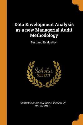 Data Envelopment Analysis as a New Managerial Audit Methodology: Test and Evaluation by H David Sherman