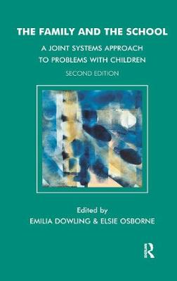 The The Family and the School: A Joint Systems Approach to Problems with Children by Emilia Dowling