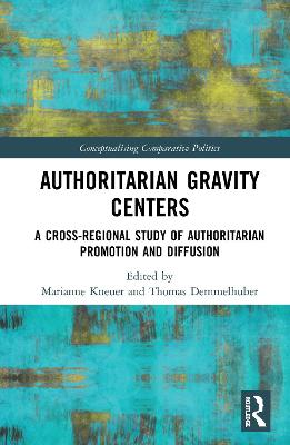 Authoritarian Gravity Centers: A Cross-Regional Study of Authoritarian Promotion and Diffusion book