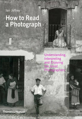 How to Read a Photograph: Lessons from Master Photographers book