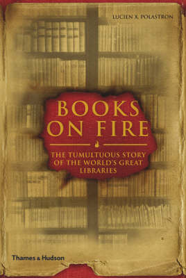 Books on Fire: Tumultuous Story of the World's Great Libraries by Jon E. Graham