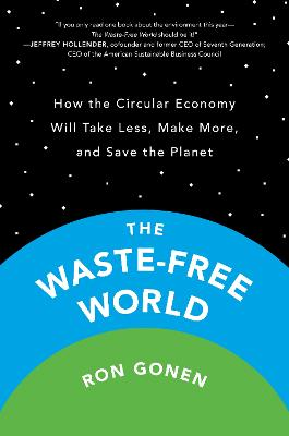 The Waste-free World: How the Circular Economy Will Take Less, Make More, and Save the Planet book
