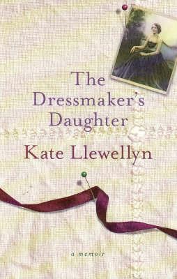 Dressmaker's Daughter by Kate Llewellyn
