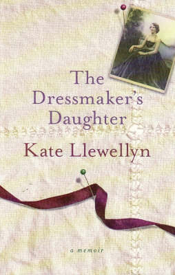 The Dressmaker's Daughter by Kate Llewellyn