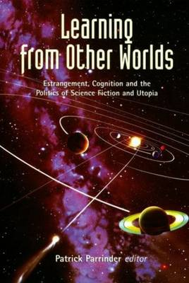 Learning from Other Worlds: Estrangement, Cognition, and the Politics of Science Fiction and Utopia by Patrick Parrinder