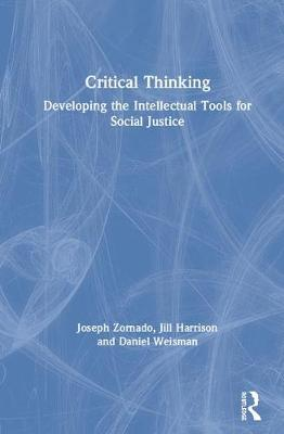 Critical Thinking: Developing the Intellectual Tools for Social Justice by Joseph Zornado