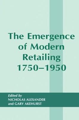 Emergence of Modern Retailing 1750-1950 book
