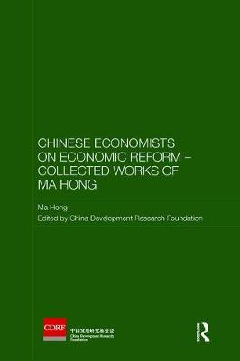 Chinese Economists on Economic Reform - Collected Works of Ma Hong by Ma Hong
