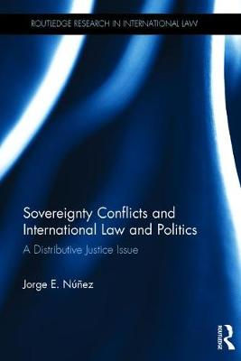Sovereignty Conflicts and International Law and Politics by Jorge E. Nunez