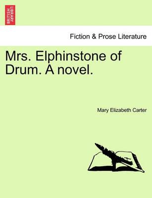 Mrs. Elphinstone of Drum. a Novel. Vol. III. by Mary Elizabeth Carter