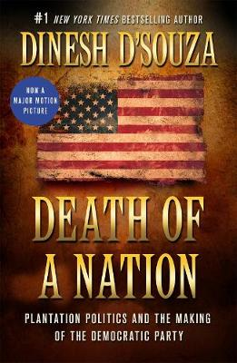 Death of a Nation: Plantation Politics and the Making of the Democratic Party by Dinesh D'Souza
