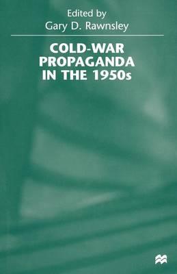 Cold-War Propaganda in the 1950s by Gary D. Rawnsley