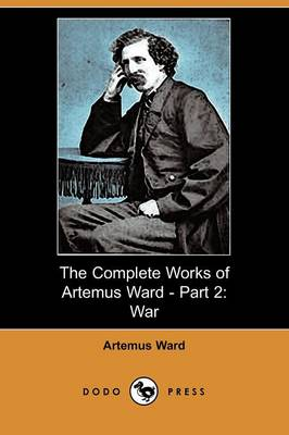 The Complete Works of Artemus Ward - Part 2 by Artemus Ward