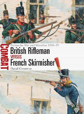British Rifleman vs French Skirmisher: Peninsular War and Waterloo 1808-15 by David Greentree