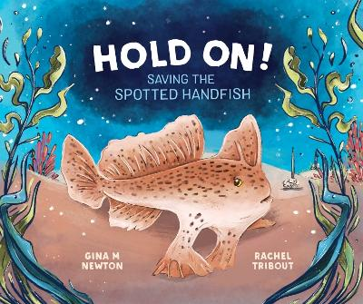 Hold On!: Saving the Spotted Handfish: 2021 CBCA Book of the Year Awards Shortlist Book by Gina M. Newton