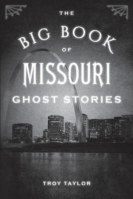 The Big Book of Missouri Ghost Stories by Troy Taylor