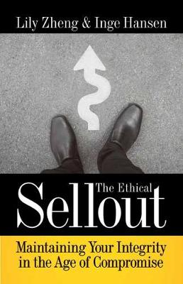 The Ethical Sellout: Maintaining Your Integrity in the Age of Compromise book