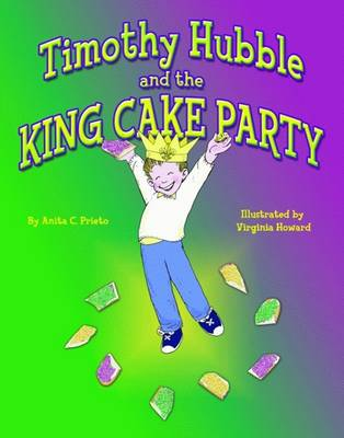 Timothy Hubble and the King Cake Party by Anita Prieto