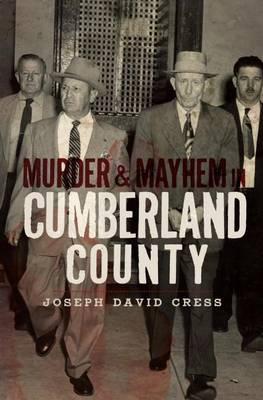 Murder & Mayhem in Cumberland County by Joseph D Cress