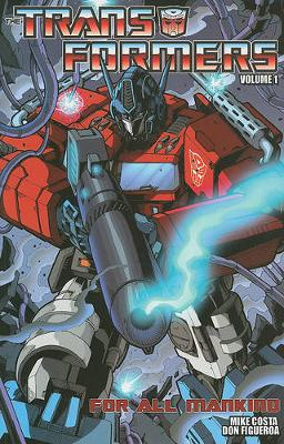Transformers Transformers Vol. 1 For All Mankind For All Mankind Volume 1 by Mike Costa