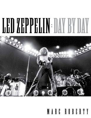 Led Zeppelin Day by Day by Marc Roberty