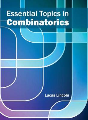 Essential Topics in Combinatorics by Lucas Lincoln
