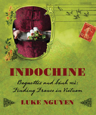 Indochine: the Collection by Luke Nguyen