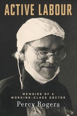Active Labour: Memoirs of a Working-Class Doctor book