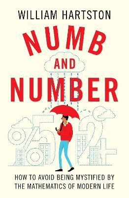 Numb and Number: How to Avoid Being Mystified by the Mathematics of Modern Life by William Hartston