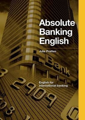 DBE: ABSOLUTE BANKING ENGLISH by Julie Pratten