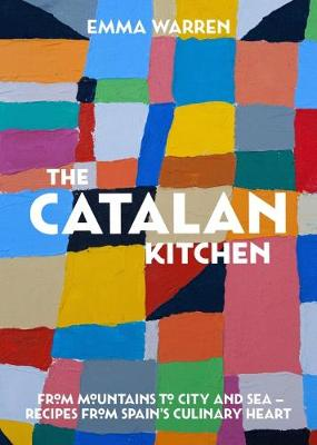 Catalan Kitchen, The: From mountains to city and sea - recipes from Spain's culinary heart book