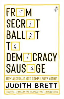 From Secret Ballot to Democracy Sausage: How Australia Got Compulsory Voting by Judith Brett