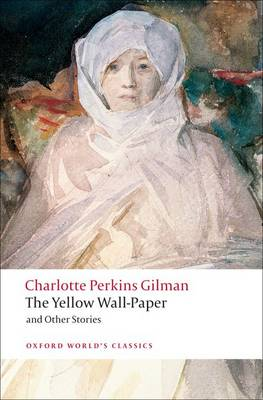 Yellow Wall-Paper and Other Stories by Charlotte Perkins Gilman
