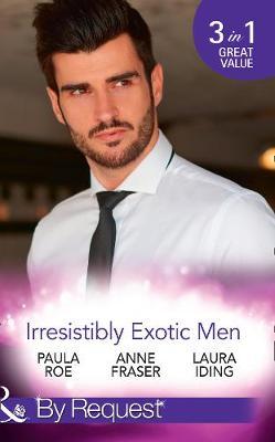 Irresistibly Exotic Men by Paula Roe