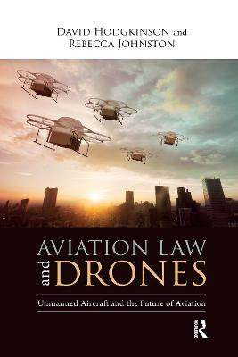 Aviation Law and Drones: Unmanned Aircraft and the Future of Aviation by David Hodgkinson