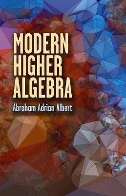 Modern Higher Algebra by Abraham Albert