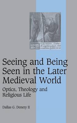 Seeing and Being Seen in the Later Medieval World by Dallas G. Denery