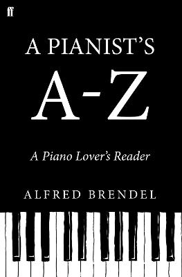 A Pianist's A-Z by Alfred Brendel