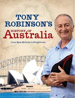 Tony Robinson's History of Australia: From New Holland to Neighbours by Sir Tony Robinson