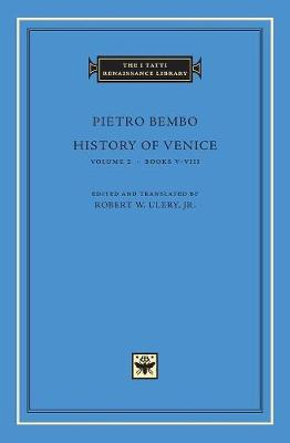 History of Venice: v. 2: Books V-VIII by Pietro Bembo
