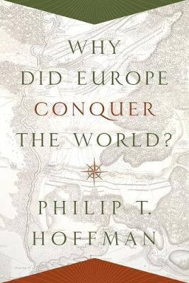 Why Did Europe Conquer the World? by Philip T. Hoffman
