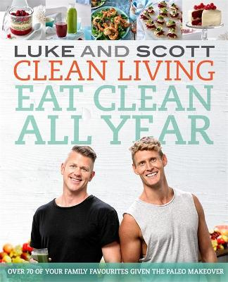 Clean Living: Eat Clean All Year by Luke Hines