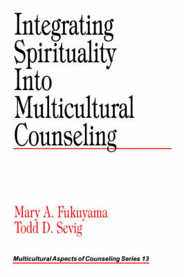 Integrating Spirituality into Multicultural Counseling by Mary A. Fukuyama