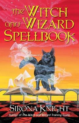 The Witch And Wizard Spellbook by Sirona Knight