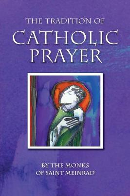 The Tradition of Catholic Prayer by Christian Raab, OSB
